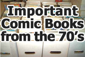 Important/Key Comic Books From The 1970s