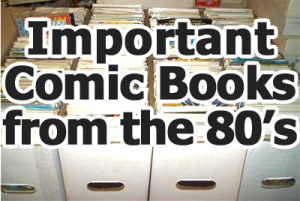 Important/Key Comic Books From the 1980s
