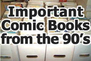 Important/Key comic books from the 1990s